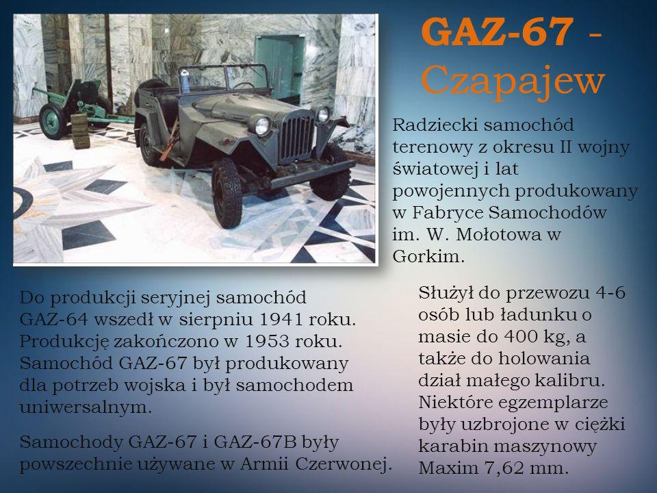 GAZ-67 - Czapajew Radziecki samochód terenowy z okresu II wojny światowej i lat powojennych produkowany w Fabryce Samochodów im. W. Mołotowa w Gorkim.
