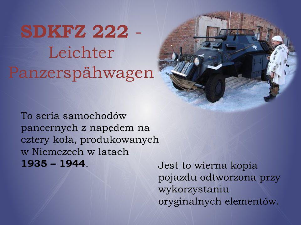 SDKFZ 222 - Leichter Panzerspähwagen To seria samochodów pancernych z napędem na cztery koła, produkowanych w Niemczech w latach 1935 – 1944. Jest to