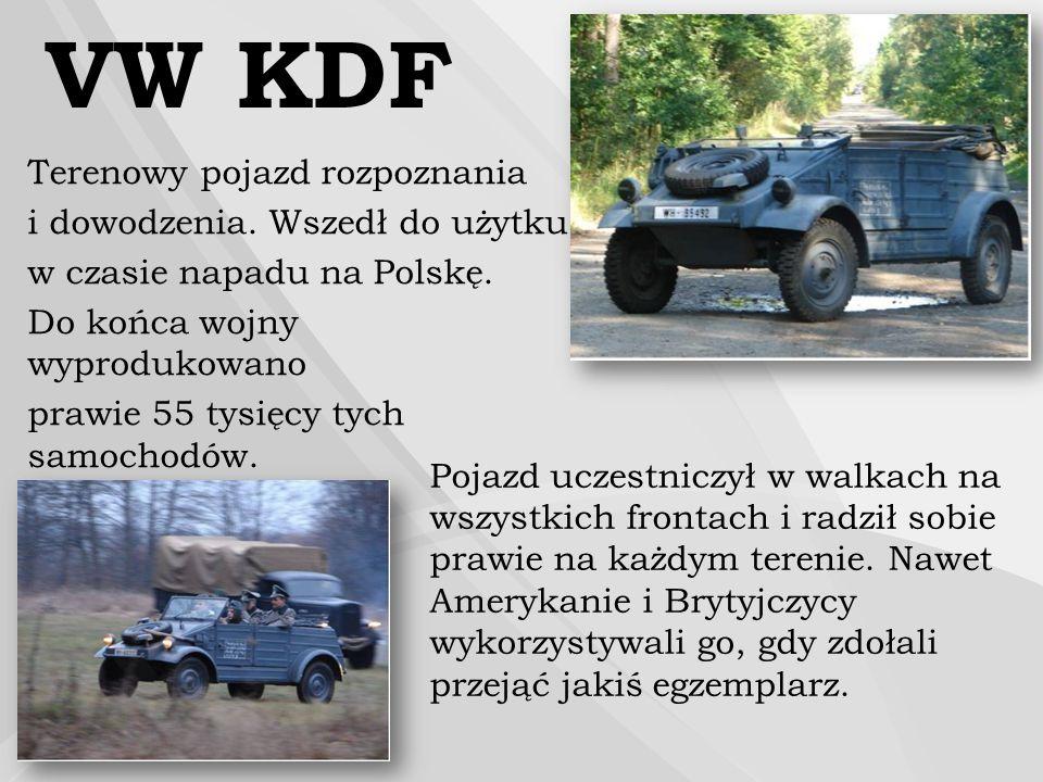 VW KDF Terenowy pojazd rozpoznania i dowodzenia. Wszedł do użytku w czasie napadu na Polskę. Do końca wojny wyprodukowano prawie 55 tysięcy tych samoc