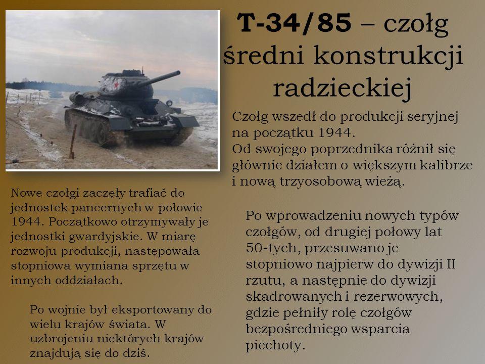T-34/85 – czołg średni konstrukcji radzieckiej Czołg wszedł do produkcji seryjnej na początku 1944. Od swojego poprzednika różnił się głównie działem