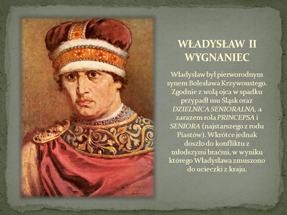 Władysław był pierworodnym synem Bolesława Krzywoustego. Zgodnie z wolą ojca w spadku przypadł mu Śląsk oraz DZIELNICA SENIORALNA, a zarazem rola PRIN