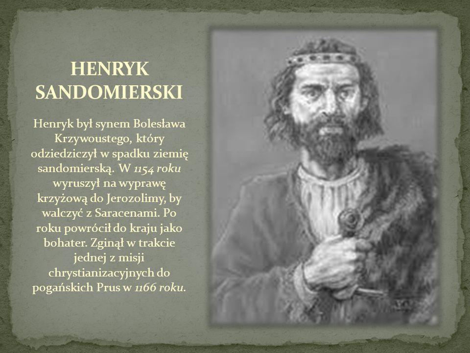 Henryk był synem Bolesława Krzywoustego, który odziedziczył w spadku ziemię sandomierską. W 1154 roku wyruszył na wyprawę krzyżową do Jerozolimy, by w