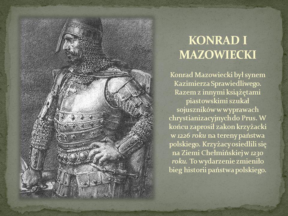 Konrad Mazowiecki był synem Kazimierza Sprawiedliwego. Razem z innymi książętami piastowskimi szukał sojuszników w wyprawach chrystianizacyjnych do Pr
