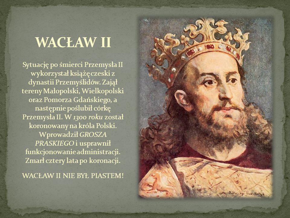Sytuację po śmierci Przemysła II wykorzystał książę czeski z dynastii Przemyślidów. Zajął tereny Małopolski, Wielkopolski oraz Pomorza Gdańskiego, a n