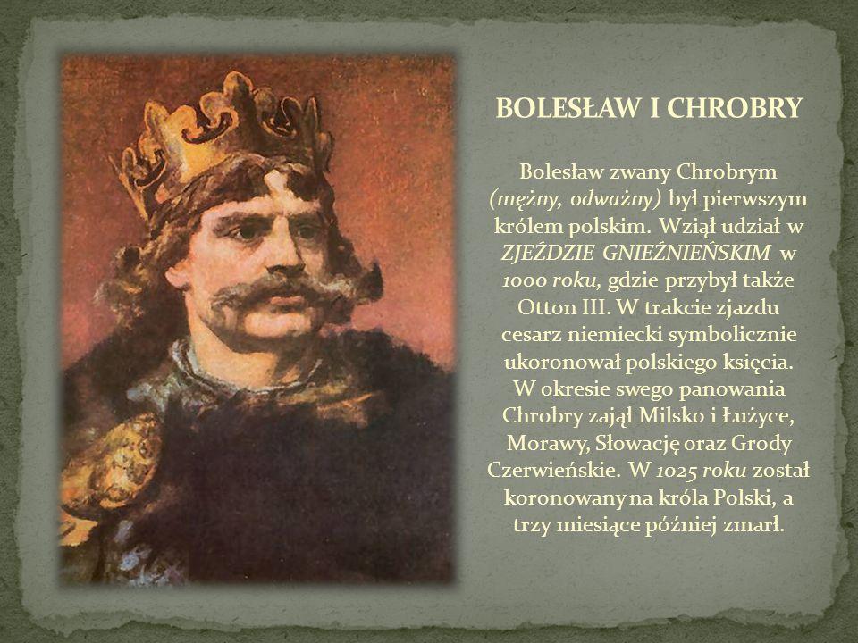 Bolesław zwany Chrobrym (mężny, odważny) był pierwszym królem polskim. Wziął udział w ZJEŹDZIE GNIEŹNIEŃSKIM w 1000 roku, gdzie przybył także Otton II