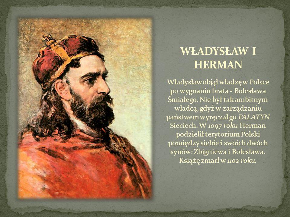 Władysław objął władzę w Polsce po wygnaniu brata - Bolesława Śmiałego. Nie był tak ambitnym władcą, gdyż w zarządzaniu państwem wyręczał go PALATYN S