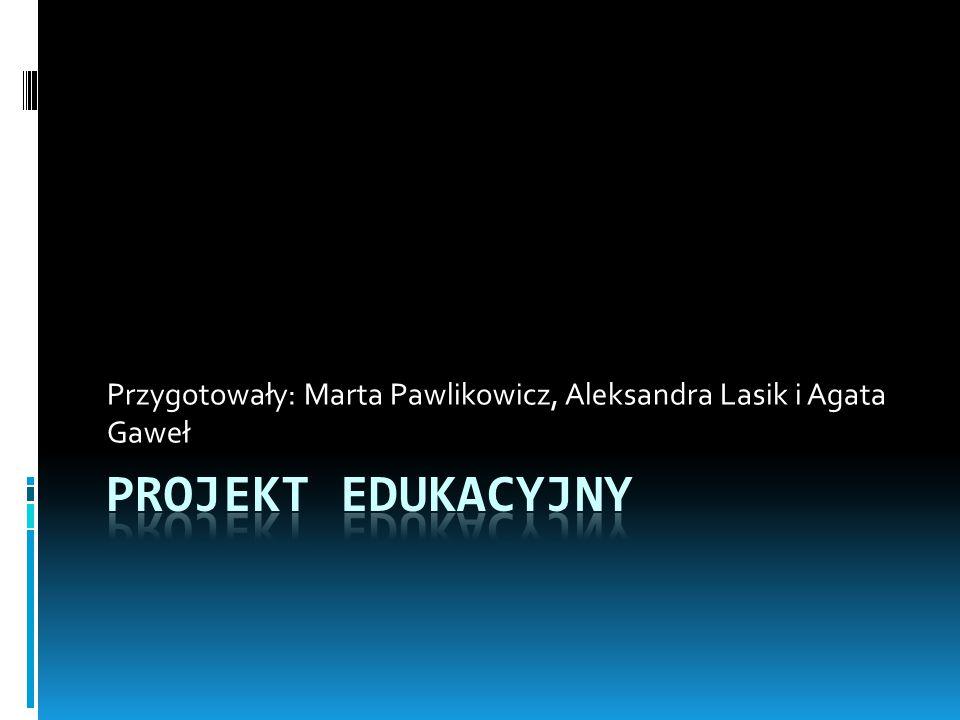 Przygotowały: Marta Pawlikowicz, Aleksandra Lasik i Agata Gaweł