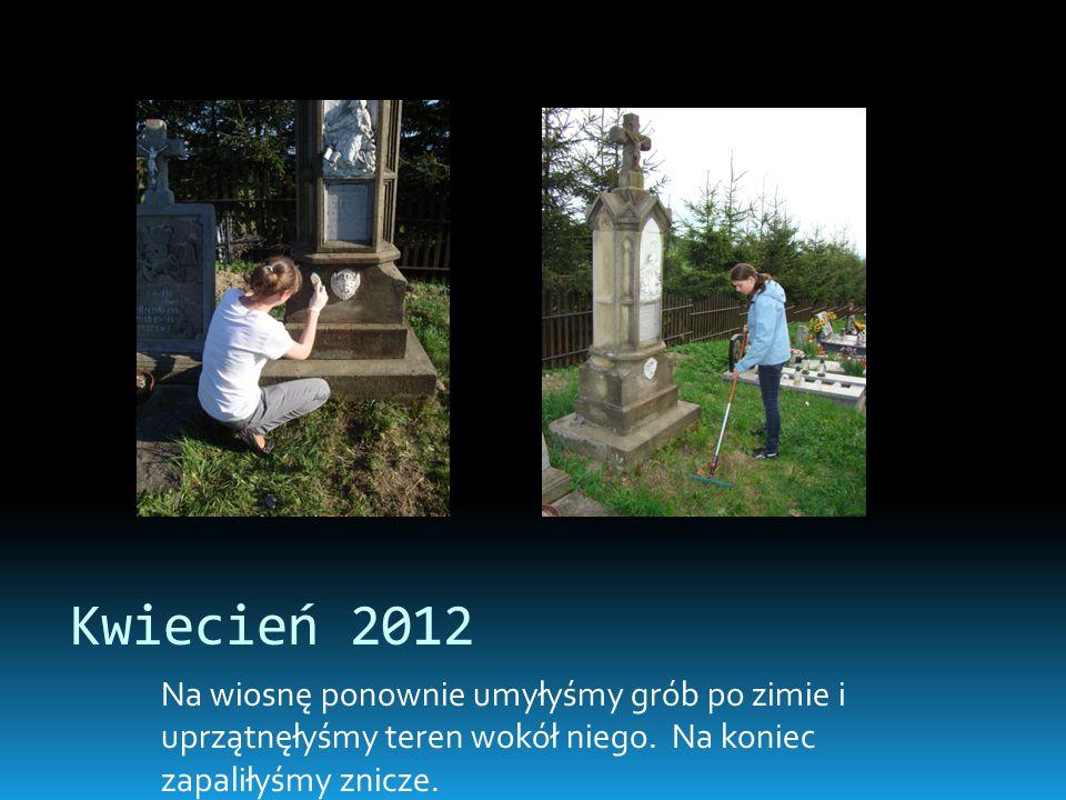 Kwiecień 2012 Na wiosnę ponownie umyłyśmy grób po zimie i uprzątnęłyśmy teren wokół niego. Na koniec zapaliłyśmy znicze.