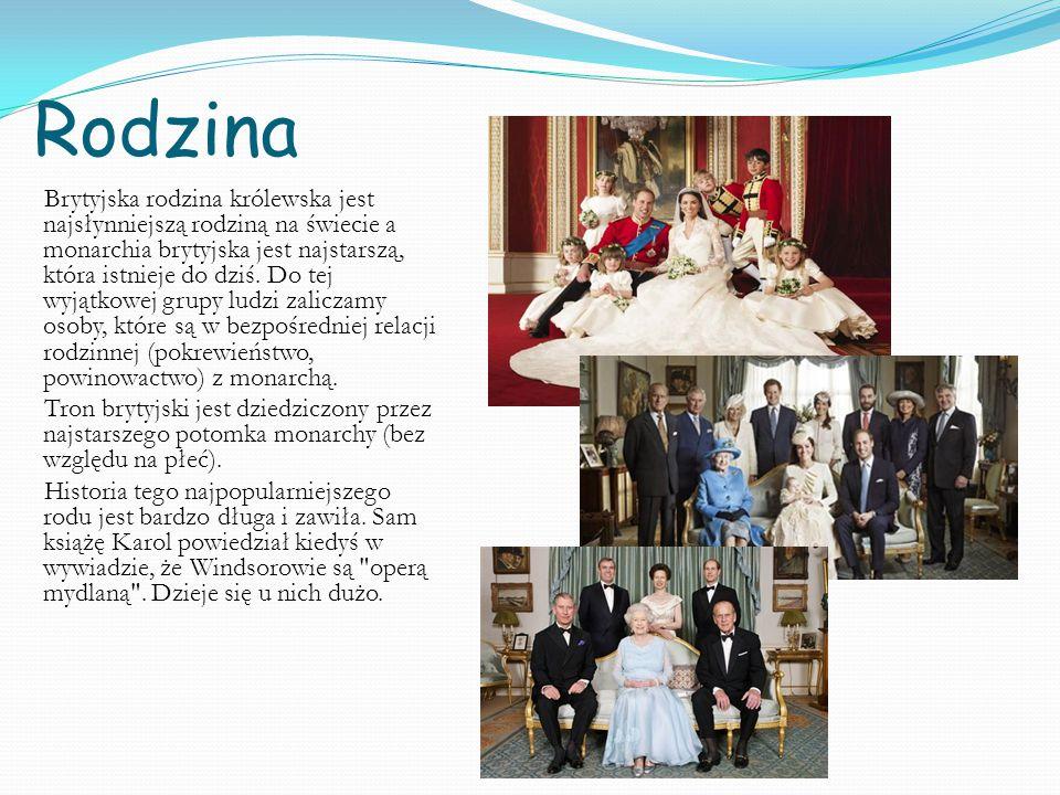 Rodzina Brytyjska rodzina królewska jest najsłynniejszą rodziną na świecie a monarchia brytyjska jest najstarszą, która istnieje do dziś.