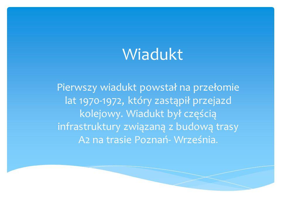 Wiadukt Pierwszy wiadukt powstał na przełomie lat 1970-1972, który zastąpił przejazd kolejowy. Wiadukt był częścią infrastruktury związaną z budową tr