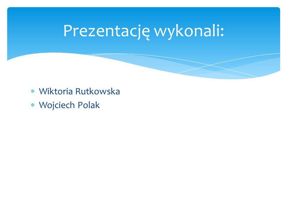  Wiktoria Rutkowska  Wojciech Polak Prezentację wykonali: