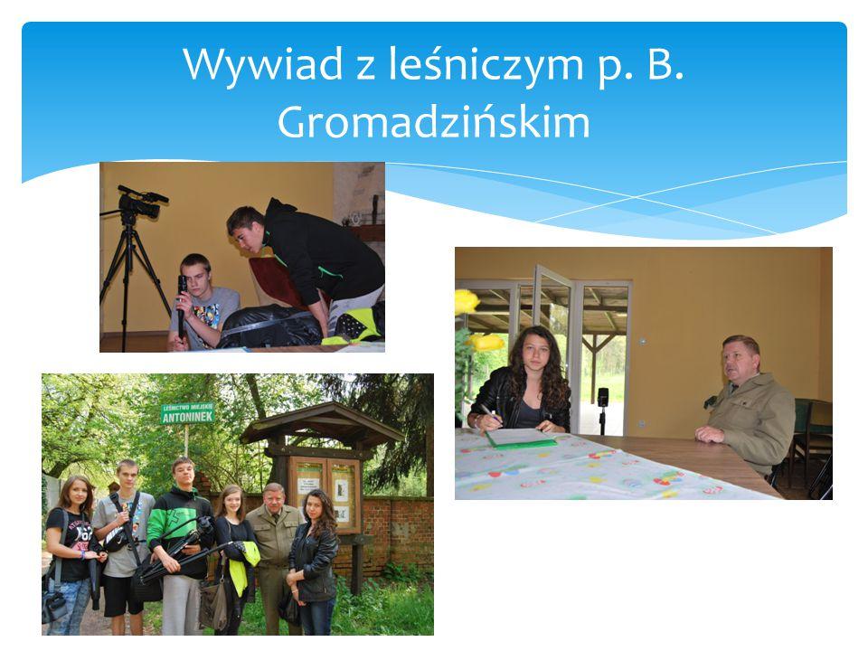 Wywiad z leśniczym p. B. Gromadzińskim