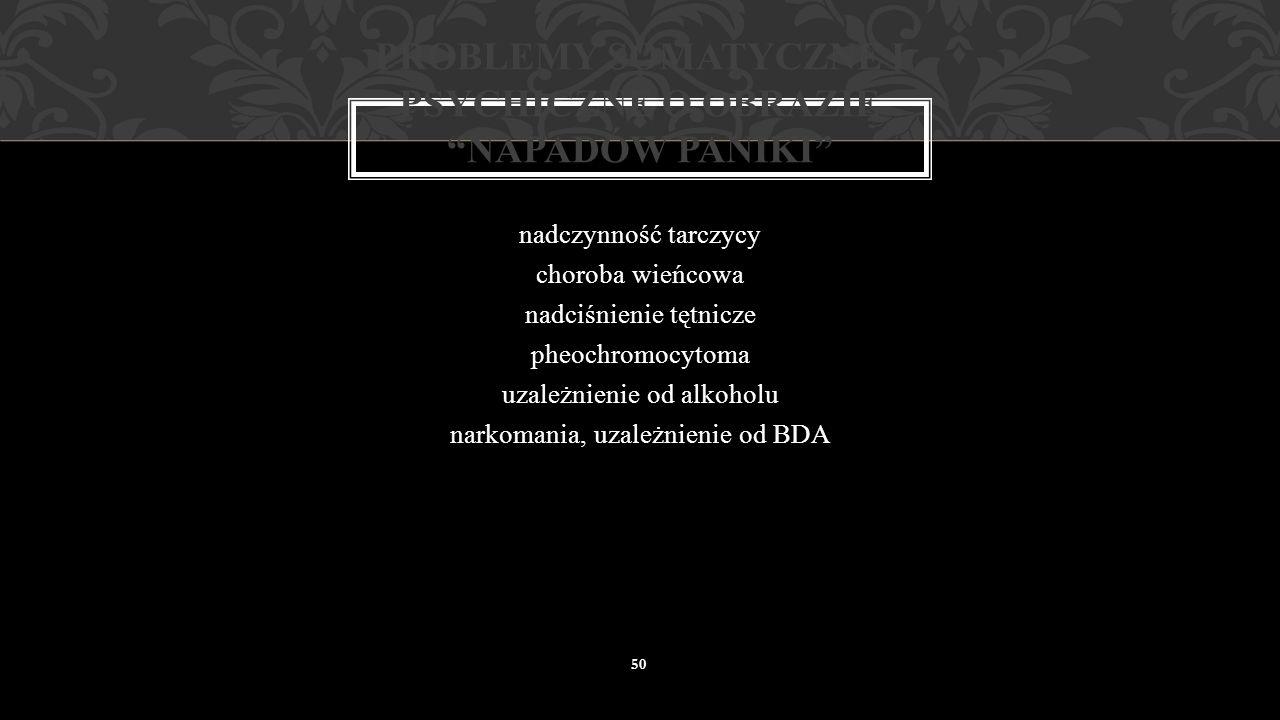 czynnikami wyzwalającymi rozwój napadów paniki mogą być rzeczywiste dolegliwości psychofizyczne o obrazie zbliżonym do napady paniki (np. zespół Hoi