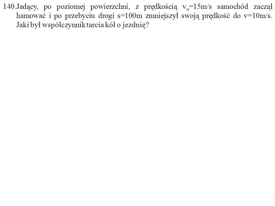 Dane: v o =15m/s, s=100m, v=10m/s. Szukane:  =? IUO F: