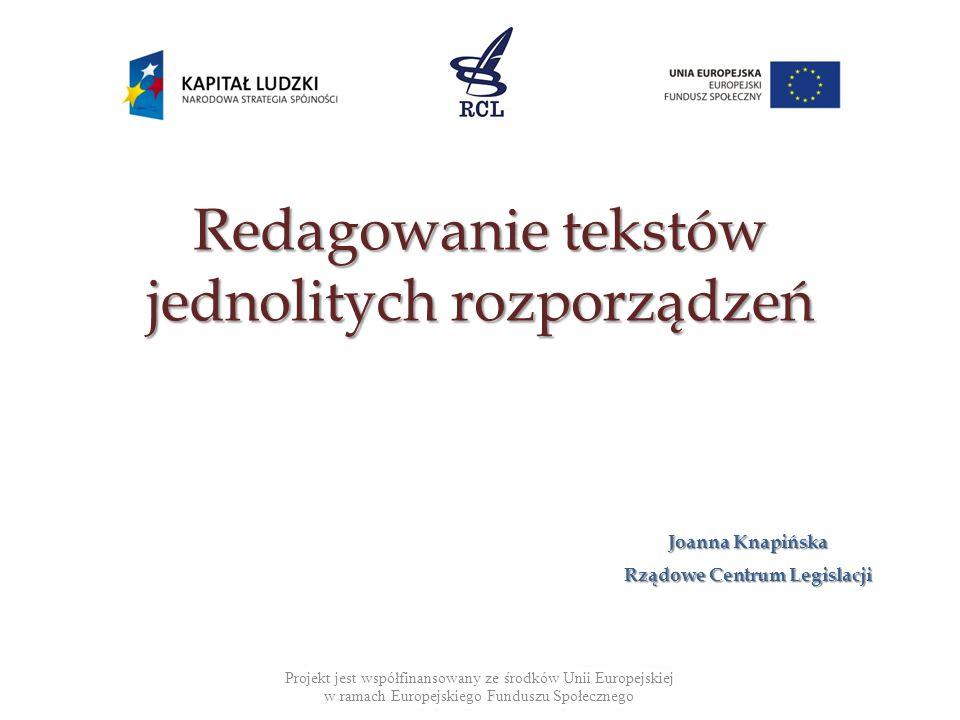 Redagowanie tekstów jednolitych rozporządzeń Projekt jest współfinansowany ze środków Unii Europejskiej w ramach Europejskiego Funduszu Społecznego Jo