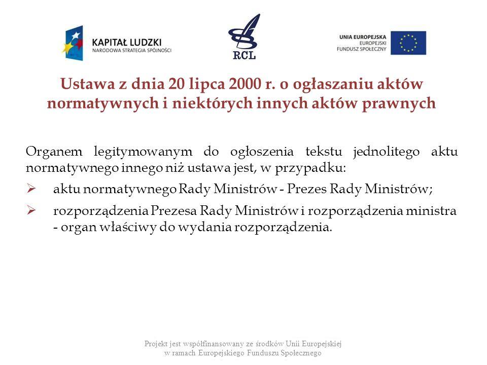 Organem legitymowanym do ogłoszenia tekstu jednolitego aktu normatywnego innego niż ustawa jest, w przypadku:  aktu normatywnego Rady Ministrów - Pre
