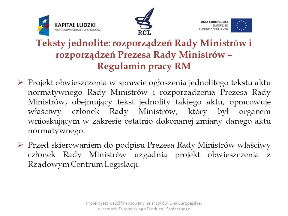 Teksty jednolite: rozporządzeń Rady Ministrów i rozporządzeń Prezesa Rady Ministrów – Regulamin pracy RM  Projekt obwieszczenia w sprawie ogłoszenia