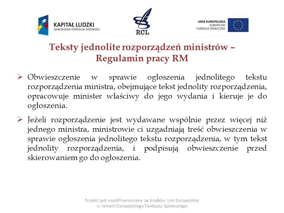 Teksty jednolite rozporządzeń ministrów – Regulamin pracy RM  Obwieszczenie w sprawie ogłoszenia jednolitego tekstu rozporządzenia ministra, obejmują