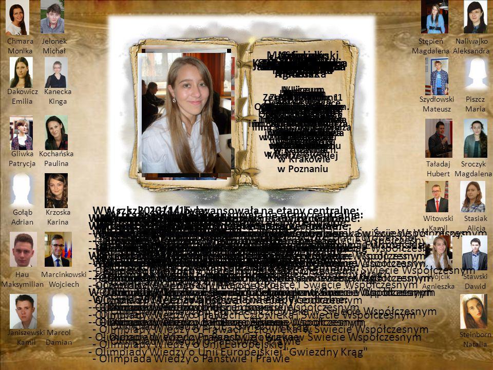 Chmara Monika Liceum Ogólnokształcące im. Filomatów Chojnickich w Chojnicach W r. szk. 2014/15 awansowała na etapy centralne: - Olimpiady Wiedzy o III