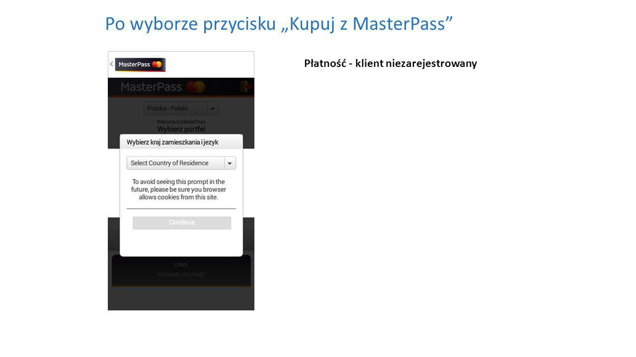 """Po wyborze przycisku """"Kupuj z MasterPass Płatność - klient niezarejestrowany"""