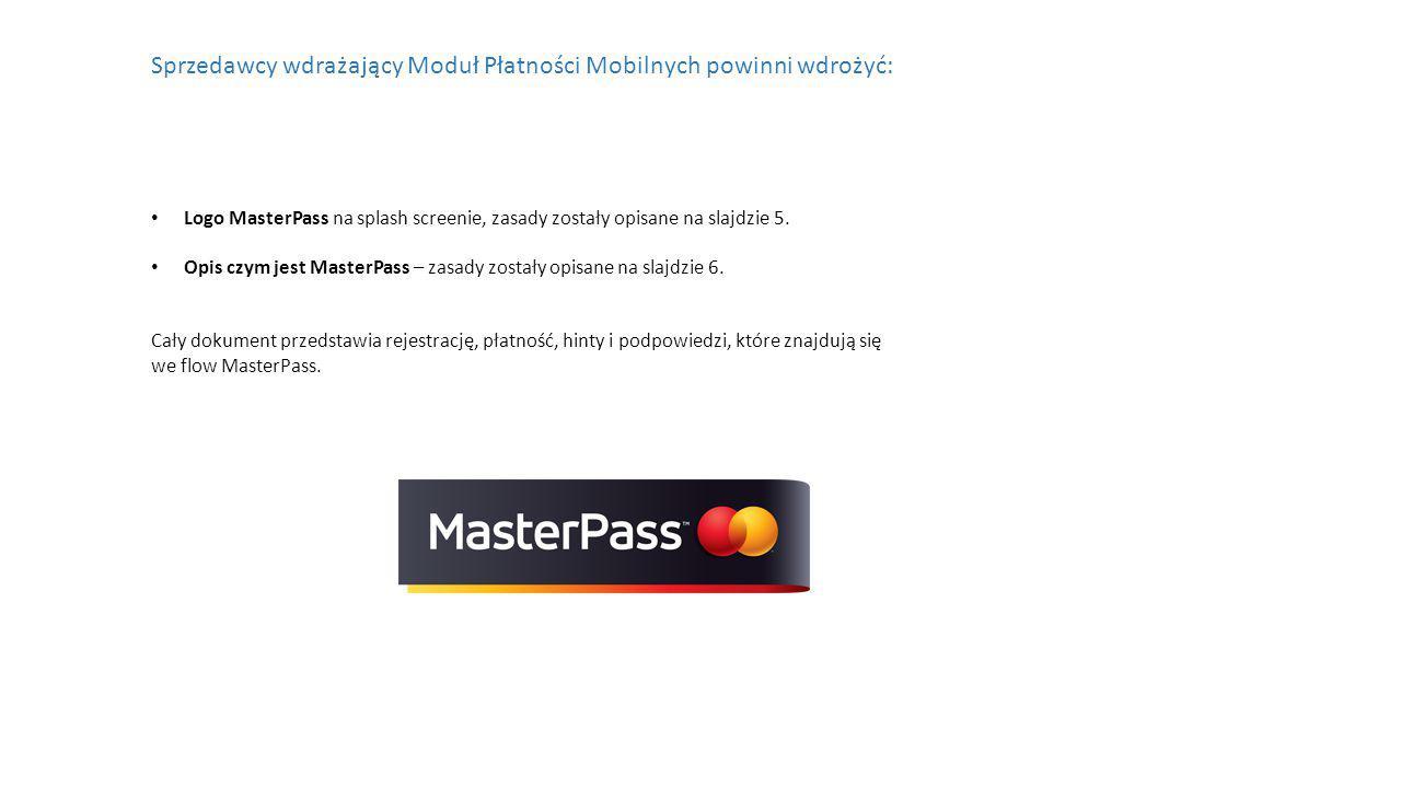 Sprzedawcy wdrażający Moduł Płatności Mobilnych powinni wdrożyć: Logo MasterPass na splash screenie, zasady zostały opisane na slajdzie 5.