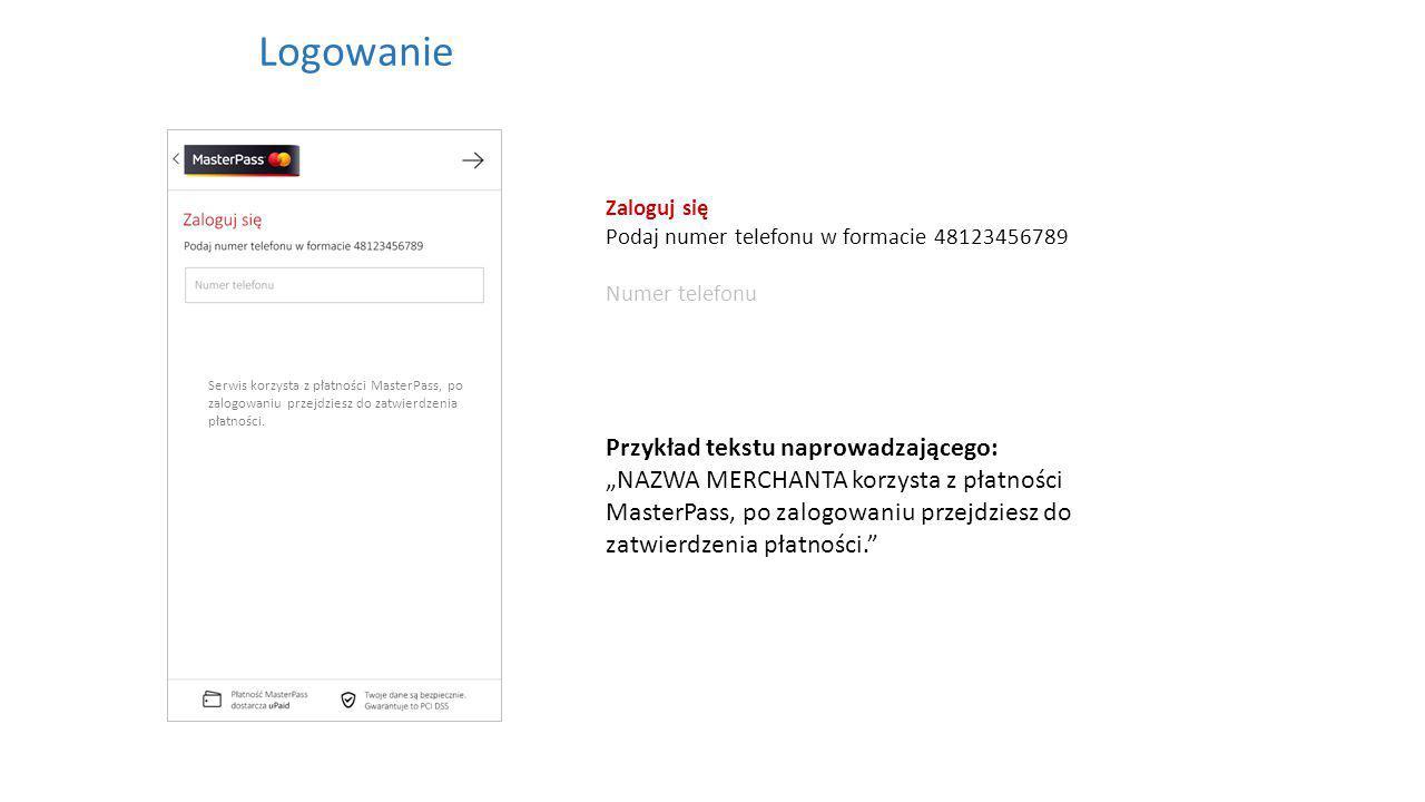 """Przykład tekstu naprowadzającego: """"NAZWA MERCHANTA korzysta z płatności MasterPass, po zalogowaniu przejdziesz do zatwierdzenia płatności. Logowanie Zaloguj się Podaj numer telefonu w formacie 48123456789 Numer telefonu Serwis korzysta z płatności MasterPass, po zalogowaniu przejdziesz do zatwierdzenia płatności."""