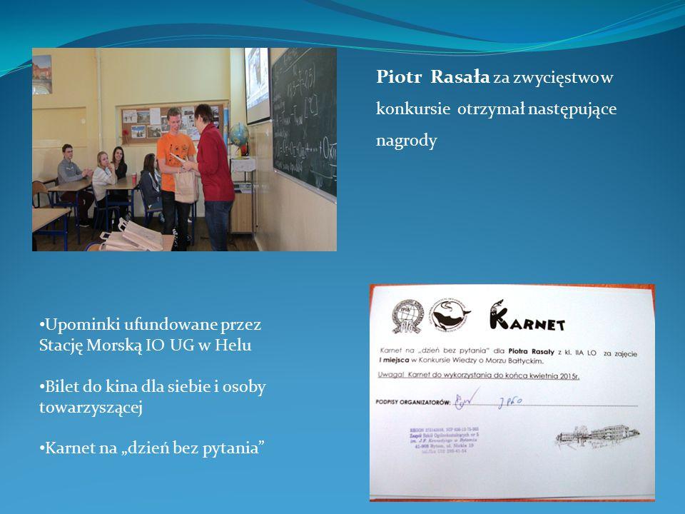 Piotr Rasała za zwycięstwo w konkursie otrzymał następujące nagrody Upominki ufundowane przez Stację Morską IO UG w Helu Bilet do kina dla siebie i os