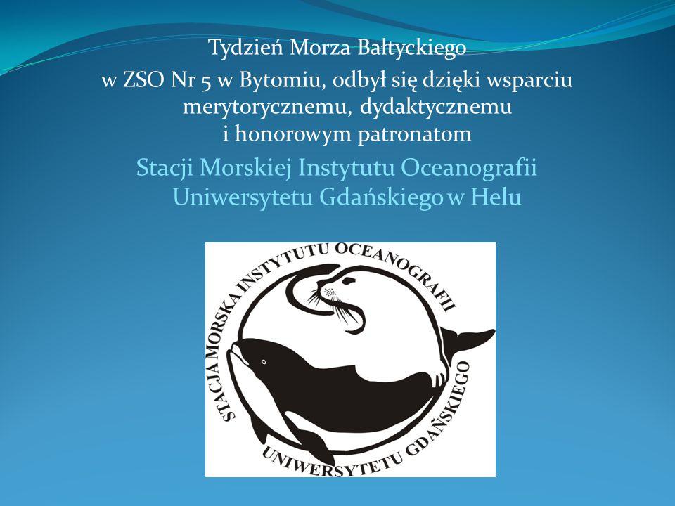 Tydzień Morza Bałtyckiego w ZSO Nr 5 w Bytomiu, odbył się dzięki wsparciu merytorycznemu, dydaktycznemu i honorowym patronatom Stacji Morskiej Instytu