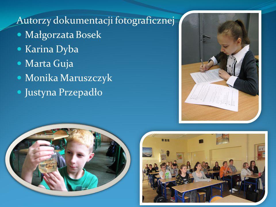 Autorzy dokumentacji fotograficznej Małgorzata Bosek Karina Dyba Marta Guja Monika Maruszczyk Justyna Przepadło