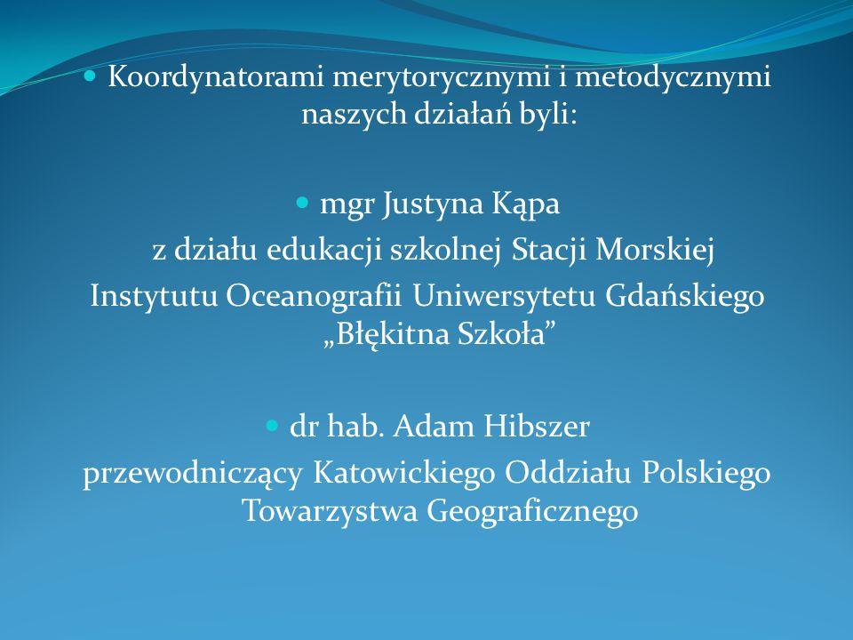Koordynatorami merytorycznymi i metodycznymi naszych działań byli: mgr Justyna Kąpa z działu edukacji szkolnej Stacji Morskiej Instytutu Oceanografii