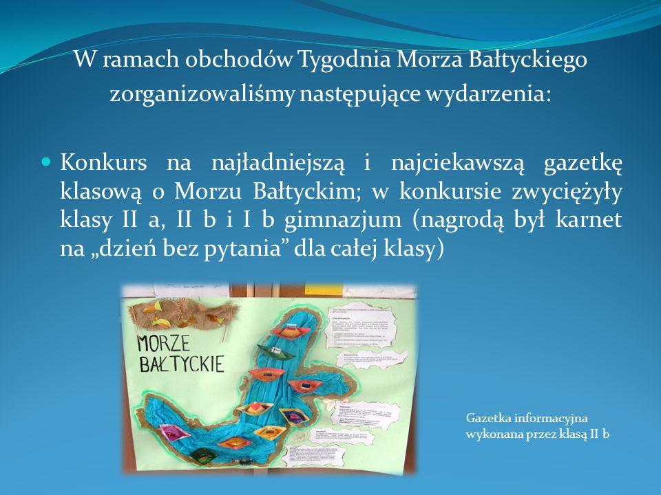 W ramach obchodów Tygodnia Morza Bałtyckiego zorganizowaliśmy następujące wydarzenia: Konkurs na najładniejszą i najciekawszą gazetkę klasową o Morzu