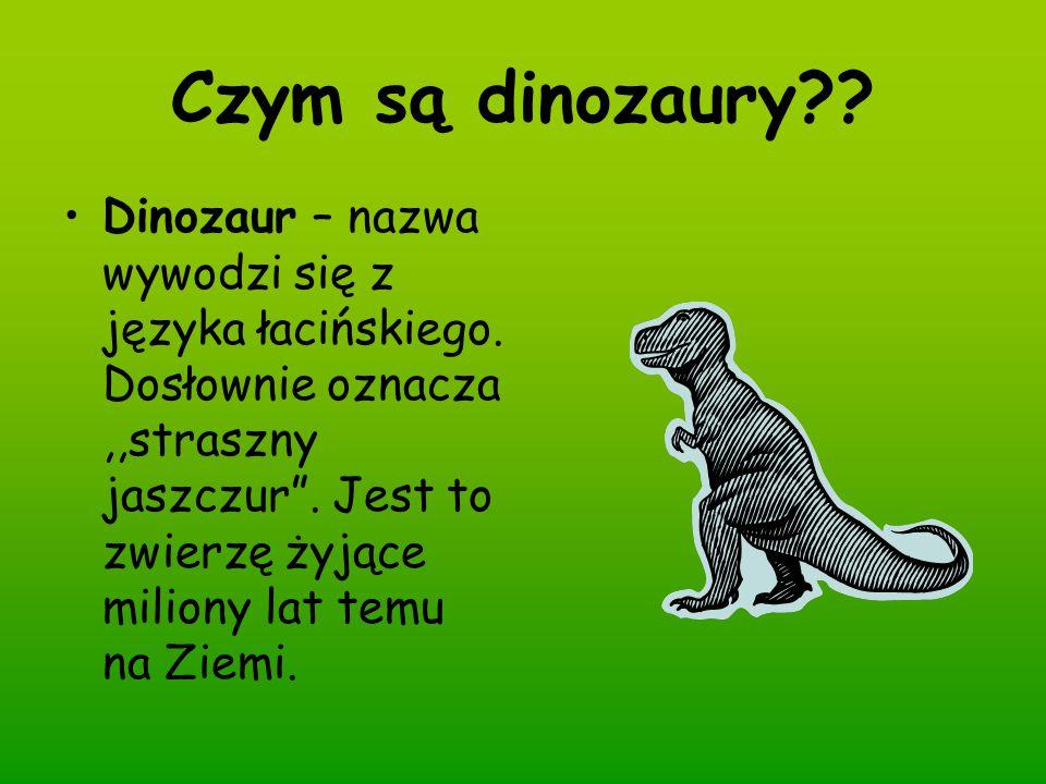 """Czym są dinozaury?? Dinozaur – nazwa wywodzi się z języka łacińskiego. Dosłownie oznacza,,straszny jaszczur"""". Jest to zwierzę żyjące miliony lat temu"""