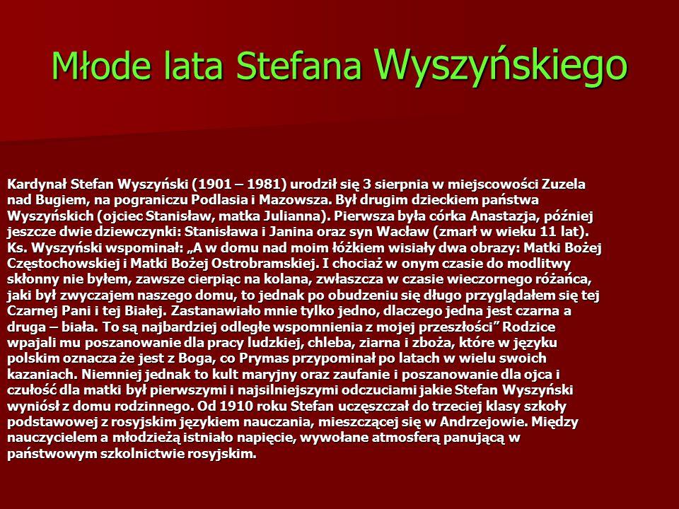 Młode lata Stefana Wyszyńskiego Kardynał Stefan Wyszyński (1901 – 1981) urodził się 3 sierpnia w miejscowości Zuzela nad Bugiem, na pograniczu Podlasi