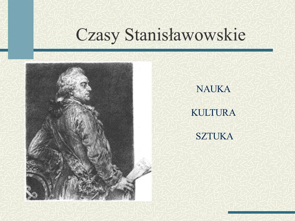 Czasy Stanisławowskie NAUKA KULTURA SZTUKA