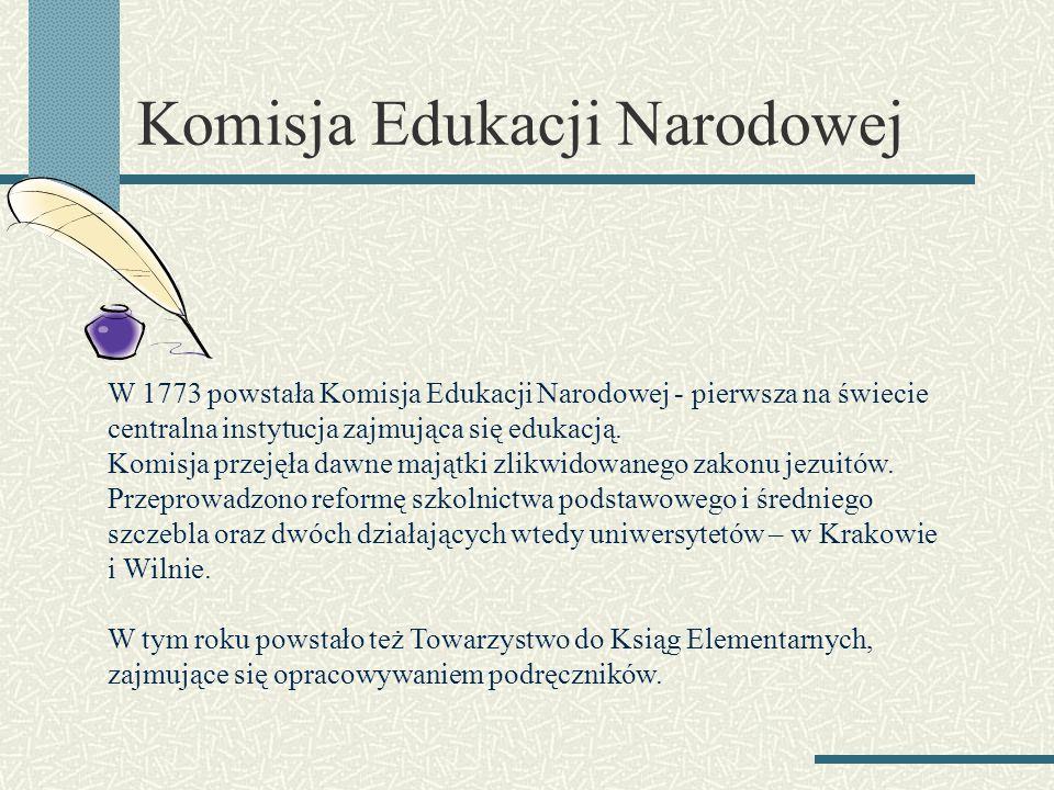 Komisja Edukacji Narodowej W 1773 powstała Komisja Edukacji Narodowej - pierwsza na świecie centralna instytucja zajmująca się edukacją. Komisja przej