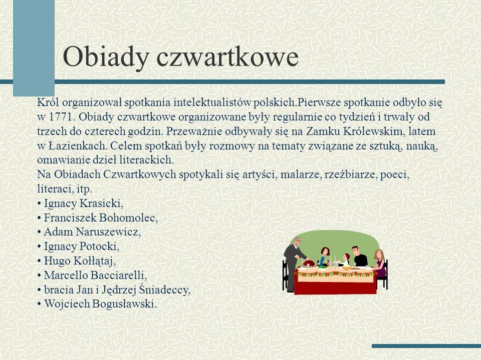 Obiady czwartkowe Król organizował spotkania intelektualistów polskich.Pierwsze spotkanie odbyło się w 1771. Obiady czwartkowe organizowane były regul