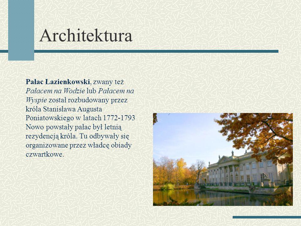 Architektura Pałac Łazienkowski, zwany też Pałacem na Wodzie lub Pałacem na Wyspie został rozbudowany przez króla Stanisława Augusta Poniatowskiego w