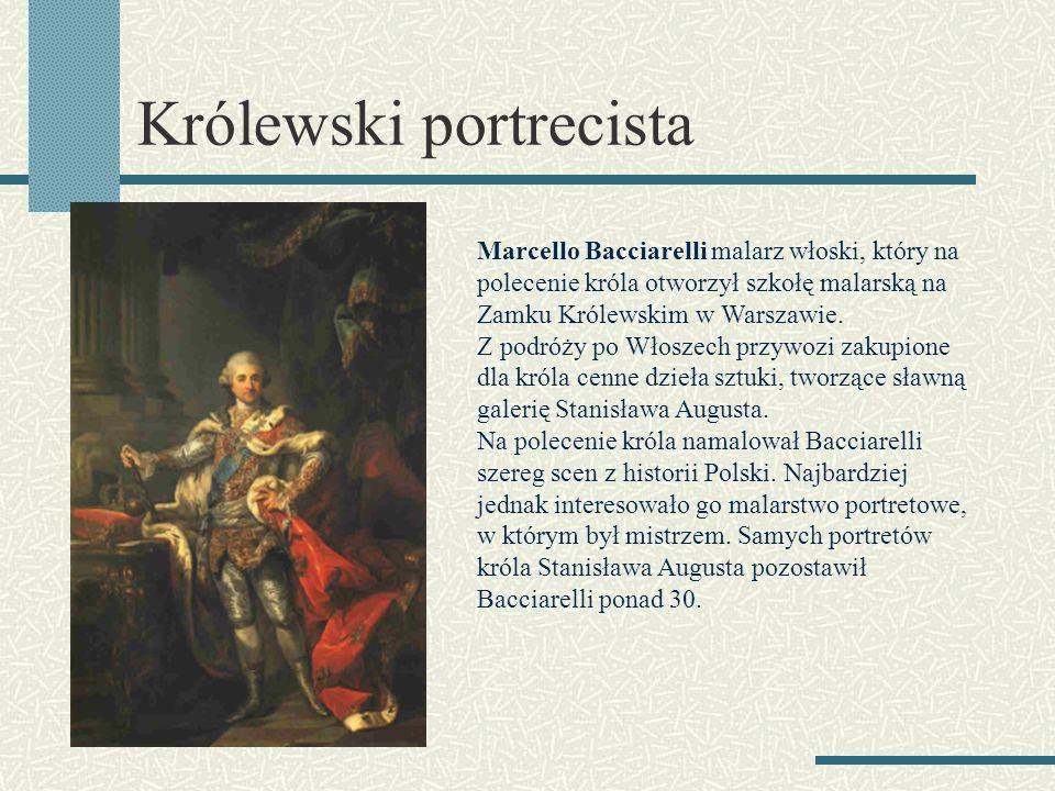Królewski portrecista Marcello Bacciarelli malarz włoski, który na polecenie króla otworzył szkołę malarską na Zamku Królewskim w Warszawie. Z podróży