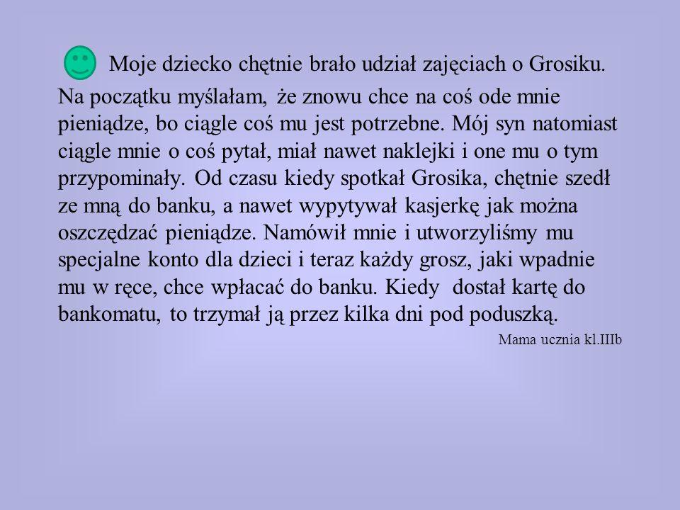 """Dzięki """"Grosikowi"""" Martynka nauczyła się oszczędzać pieniążki i nie wydaje ich już tak pochopnie…. Mama Martynki, uczennicy kl.IIId """"Grosik"""" pomógł Hu"""