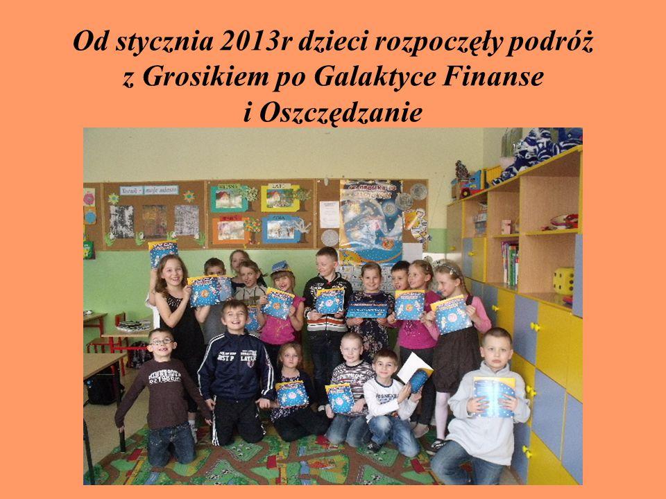 Od stycznia 2013r dzieci rozpoczęły podróż z Grosikiem po Galaktyce Finanse i Oszczędzanie