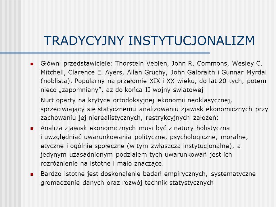 TRADYCYJNY INSTYTUCJONALIZM Główni przedstawiciele: Thorstein Veblen, John R.