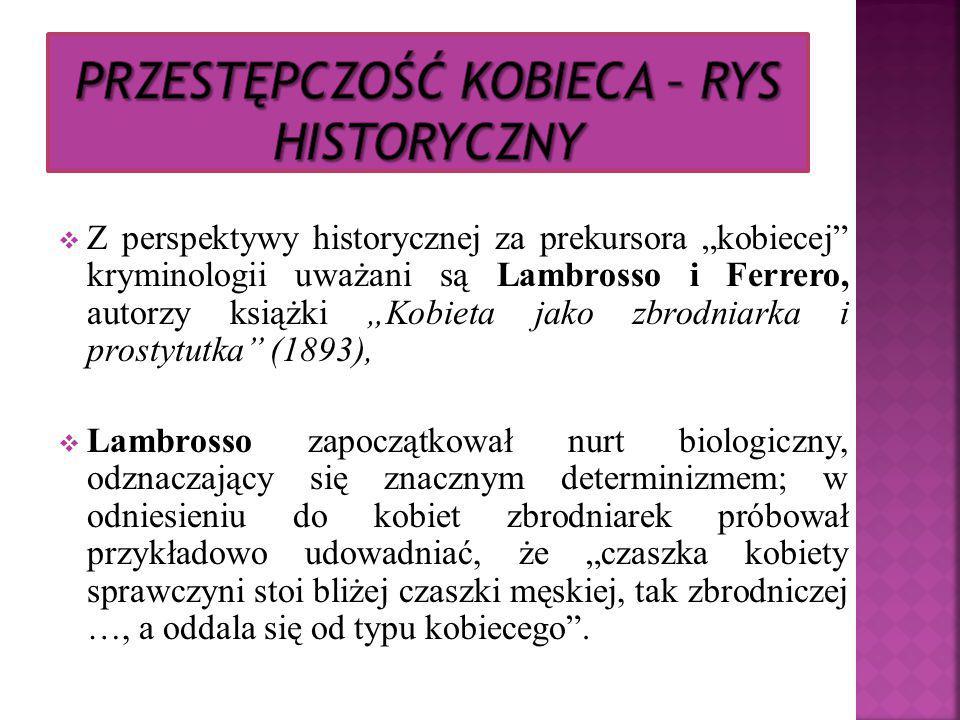 """ Z perspektywy historycznej za prekursora """"kobiecej"""" kryminologii uważani są Lambrosso i Ferrero, autorzy książki """"Kobieta jako zbrodniarka i prostyt"""