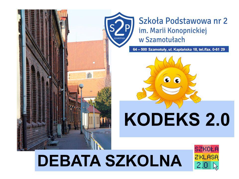 KODEKS 2.0 DEBATA SZKOLNA 64 – 500 Szamotuły, ul. Kapłańska 18, tel./fax. 0-61 29 21 443