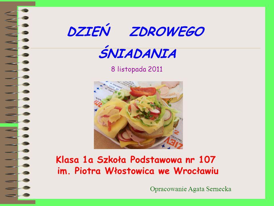 DZIEŃ ZDROWEGO ŚNIADANIA 8 listopada 2011 Klasa 1a Szkoła Podstawowa nr 107 im.