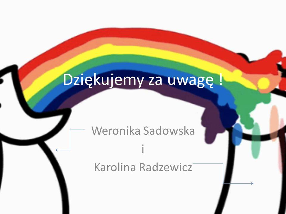 Dziękujemy za uwagę ! Weronika Sadowska i Karolina Radzewicz