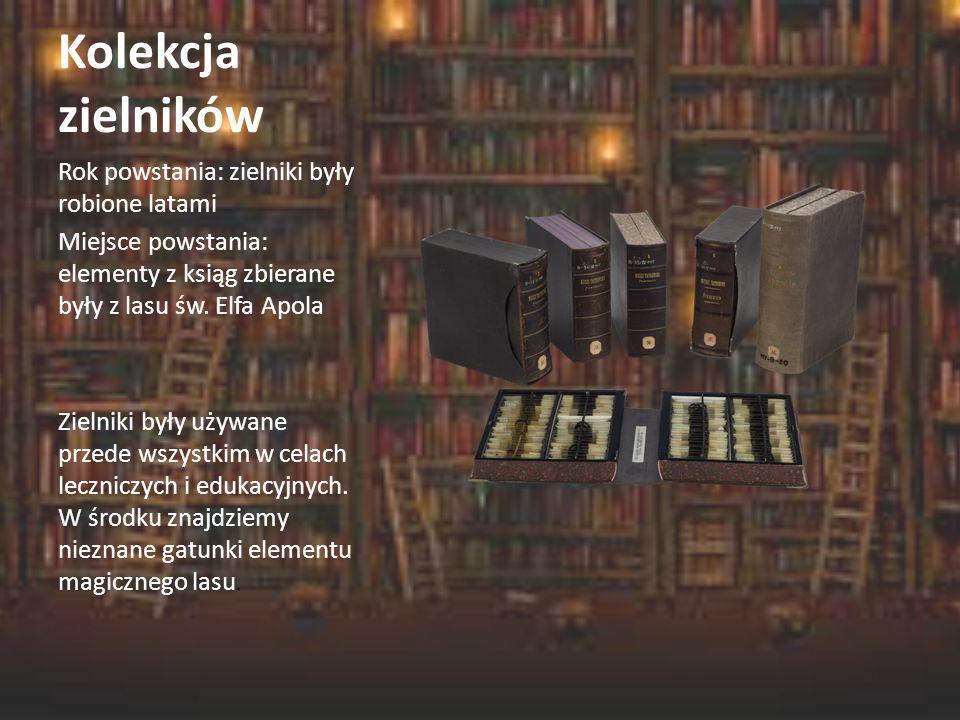 Kolekcja zielników Rok powstania: zielniki były robione latami Miejsce powstania: elementy z ksiąg zbierane były z lasu św.