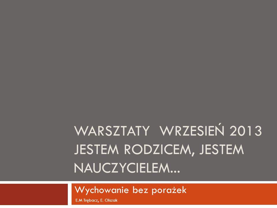 WARSZTATY WRZESIEŃ 2013 JESTEM RODZICEM, JESTEM NAUCZYCIELEM...