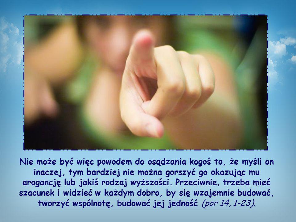 Św. Paweł jest bowiem przekonany, że każdy z nich, mimo różnorodności przekonań i zwyczajów, kieruje się miłością do Boga.