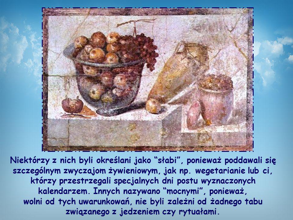 Niektórzy z nich byli określani jako słabi , ponieważ poddawali się szczególnym zwyczajom żywieniowym, jak np.