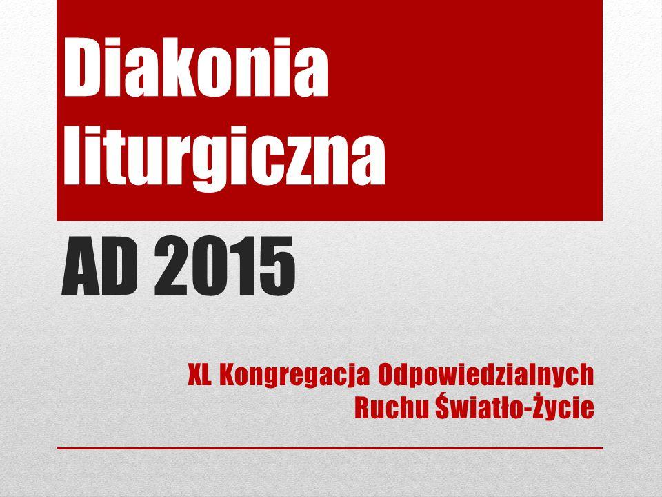 Diakonia liturgiczna AD 2015 XL Kongregacja Odpowiedzialnych Ruchu Światło-Życie